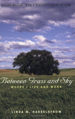 Between Grass And Sky: Where I Live And Work (Environmental Arts And Humanities)