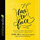 Face to Face: Discover How Mentoring Can Change Your Life Hörbuch von Jayme Hull, Laura Captari Gesprochen von: Ann M. Richardson