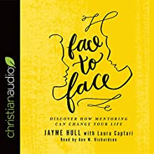Face to Face: Discover How Mentoring Can Change Your Life Audiobook by Jayme Hull, Laura Captari Narrated by Ann M. Richardson
