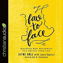 Face to Face: Discover How Mentoring Can Change Your Life | Livre audio Auteur(s) : Jayme Hull, Laura Captari Narrateur(s) : Ann M. Richardson