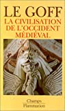 Les grandes Civilisations (3) : La civilisation de l'Occident médiéval par Le Goff