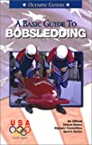 A Basic Guide To Bobsledding (An Official U.S. Olympic Committee Sports Series)