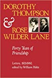 Dorothy Thompson and Rose Wilder Lane: Forty Years of Friendship, Letters, 1921-1960