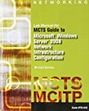 MCTS Guide to Configuring Microsoft Windows Server 2008 Network Infrastructure Configuration (Exam #70-642) Lab Manual