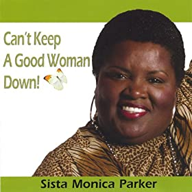 Amazon.com: Can't Keep a Good Woman Down: Sista Monica: MP3 Downloads
