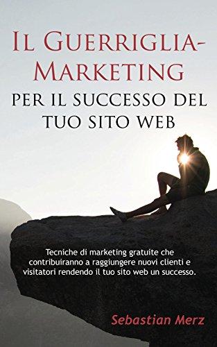 Il Guerriglia Marketing per il successo del tuo sito web Tecniche di marketing gratuite che contribuiranno a r PDF