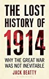 img - for The Lost History of 1914: How the Great War Was Not Inevitable by Jack Beatty (2014-02-13) book / textbook / text book
