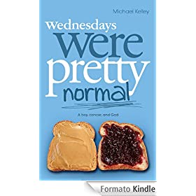 Wednesdays were Pretty Normal: A Boy, Cancer, And God (English Edition)