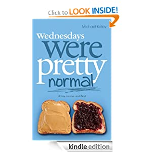 Wednesdays were Pretty Normal: A Boy, Cancer, And God