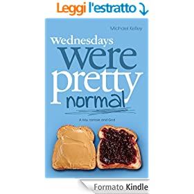 Wednesdays were Pretty Normal: A Boy, Cancer, And God (English Edition)