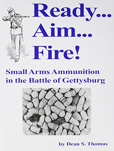 Ready Aim Fire: Small Arms Ammunition in the Battle of Gettysburg
