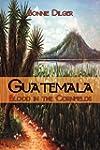 Guatemala: Blood in the Cornfields
