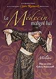 echange, troc Le Médecin Malgre lui de Molière mise en scène C. Roumanoff