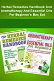 Herbal Remedies And Aromatherapy And Essential Oils For Beginners Box Set : 2 in 1 Herbal Remedies & Aromatherapy And Essential Oils For Beginners Box ... Aromatherapy And Essential Oils Trainings)