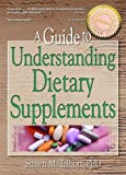 A Guide to Understanding Dietary Supplements: Magic Bullets or Modern Snake Oil (Nutrition, Exercise, Sports, and Health)