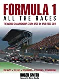 Formula 1: All the Races: The World Championship Story Race-by-race: 1950-2011