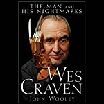 Wes Craven: The Man and his Nightmares | John Wooley