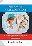 img - for Our Father Prayer and Praxis: An Anthology: The Relationship Between the Lord's Prayer, Spirituality and Social Justice book / textbook / text book