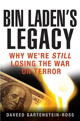 Bin Laden's Legacy: Why We're Still Losing the War on Terror: Daveed Gartenstein-Ross: 9781118094945: Amazon.com: Books