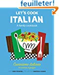 Let's Cook Italian, a Family Cookbook...