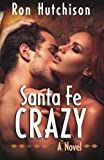 img - for Santa Fe Crazy by Mr. Ron Hutchison (2014-06-06) book / textbook / text book