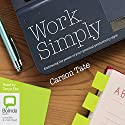 Work Simply: Embracing the Power of Your Personal Productivity Style Hörbuch von Carson Tate Gesprochen von: Tanya Eby