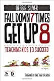 Debbie Silver Fall Down 7 Times, Get Up 8: Teaching Kids to Succeed