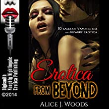 Erotica from Beyond: 10 Tales of Vampire Sex and Bizarre Erotica (       UNABRIDGED) by Alice J. Woods Narrated by Layla Dawn