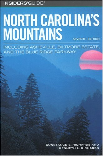 Insiders' Guide to North Carolina's Mountains, 7th: Including Asheville, Biltmore Estate, and the Blue Ridge Parkway (Insiders' Guide Series), Constance Richards, Kenneth L. Richards