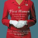 First Women: The Grace and Power of America's Modern First Ladies Audiobook by Kate Andersen Brower Narrated by Karen White