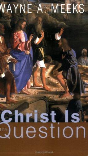 Christ Is the Question, WAYNE A. MEEKS