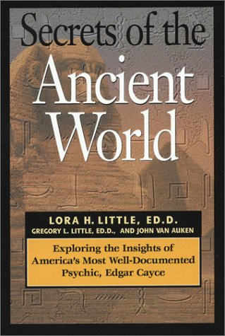 Secrets of the Ancient World Exploring the Insights of America s Most Well-Documented Psychic Edgar Cayce087604495X