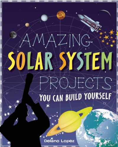Amazing Solar System Projects: You Can Build Yourself (Build It Yourself)