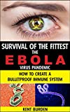 Survival of the Fittest: The Ebola Virus Pandemic How to Create a Bulletproof Immune System