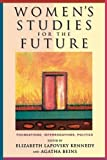 Women's Studies for the Future: Foundations, Interrogations, Politics