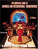 The Unofficial Guide to Japanese & International Transformers(TM)