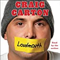 Loudmouth: Tales (and Fantasies) of Sports, Sex, and Salvation from Behind the Microphone (       UNABRIDGED) by Craig Carton Narrated by Craig Carton