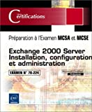 echange, troc Collectif - Exchange 2000 Server - Installation, configuration et administration - Examen 70-224