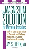 The Magnesium Solution for Migraine Headaches (The Square One Health Guides)