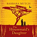 The Housemaid's Daughter (       UNABRIDGED) by Barbara Mutch Narrated by Lisa Dillon