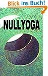 Nullyoga: Gr�ndungsmanifest & Grundke...