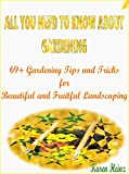 All You Need to Know About Gardening: 69+ Gardening Tips and Tricks for Beautiful and Fruitful Gardening (Home-Scapers Book 1)