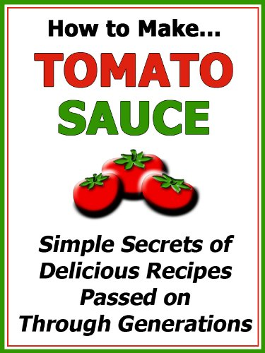 HOW TO MAKE TOMATO SAUCE-Simple Secrets of Delicious Recipes Passed on Through Generations