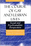 img - for The Course of Gay and Lesbian Lives: Social and Psychoanalytic Perspectives (Worlds of Desire: The Chicago Series on Sexuality, Gender, and Culture) book / textbook / text book