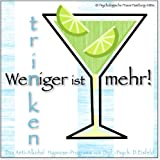 WENIGER TRINKEN IST MEHR! --> Das Anti-Alkohol Hypnose-Programm. / ... um das Trinkverhalten in den Griff zu bekommen!