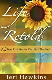 Life Retold, 12 True Life Stories That Stir The Soul