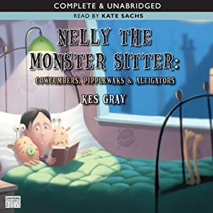Nelly the Monster Sitter: Cowcumbers, Pipplewaks, and Altigators | [Kes Gray]