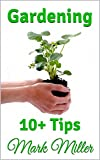 img - for Gardening: 10+ Pro Gardening Tips & Lifehacks (Organic, Indoor, Square Foot, Beginners & More) book / textbook / text book