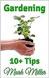 Gardening: 10+ Pro Gardening Tips & Lifehacks (Organic, Indoor, Square Foot, Beginners & More)