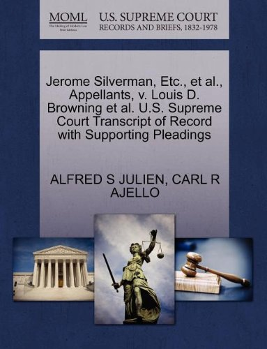 Jerome Silverman, Etc., et al., Appellants, v. Louis D. Browning et al. U.S. Supreme Court Transcript of Record with Supporting Pleadings